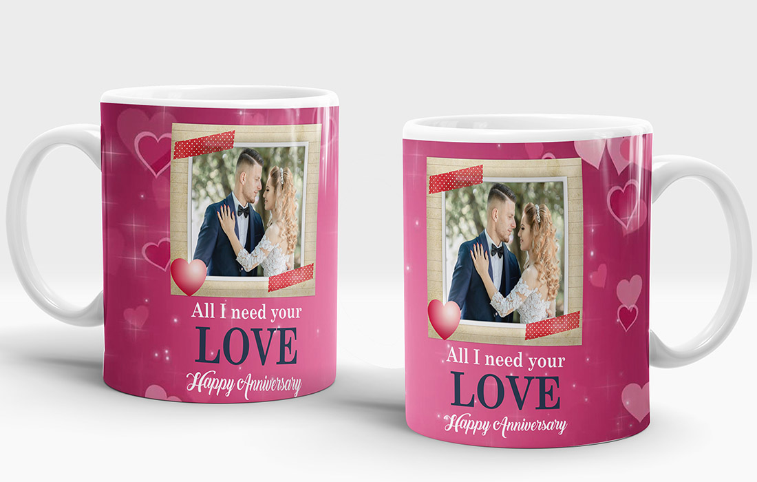 All I Need Your Love Happy Anniversary Mug Design